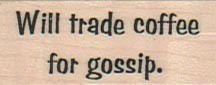 """Will trade coffee for gossip."" from Viva Las Vegastamps #17603"