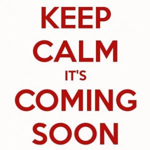 Keep Calm Coming Soon
